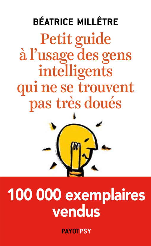 PETIT GUIDE A L'USAGE DES GENS INTELLIGENTS QUI NE SE TROUVENT PAS TRES DOUES