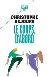 LE CORPS, D'ABORD - CORPS BIOLOGIQUE, CORPS EROTIQUE ET SENS MORAL