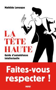 LA TETE HAUTE - GUIDE D'AUTODEFENSE INTELLECTUELLE