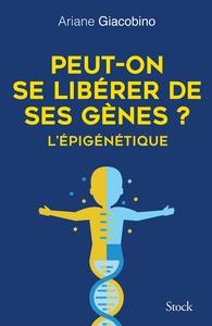PEUT-ON SE LIBERER DE SES GENES ? L'EPIGENETIQUE
