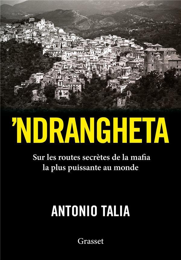 'NDRANGHETA - SUR LES ROUTES SECRETES DE LA MAFIA LA PLUS PUISSANTE AU MONDE