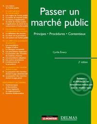 PASSER UN MARCHE PUBLIC. PRINCIPES. PROCEDURES. CONTENTIEUX - 2E ED.