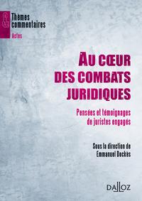 AU COEUR DES COMBATS JURIDIQUES. PENSEES ET TEMOIGNAGES DE JURISTES ENGAGES