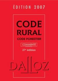 CODE RURAL, CODE FORESTIER 2007 COMMENTE - 27E ED.