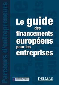 LE GUIDE DES FINANCEMENTS EUROPEENS POUR LES ENTREPRISES - 1ERE EDITION