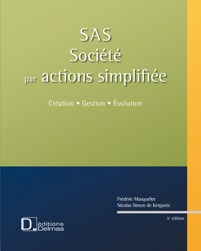 SAS - SOCIETE PAR ACTIONS SIMPLIFIEE + CD ROM - CREATION . GESTION . EVOLUTION - 5E ED.