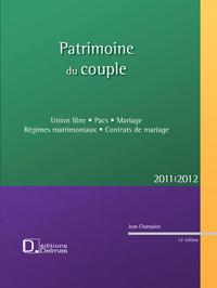 PATRIMOINE DU COUPLE 2011/12 - UNION LIBRE .PACS .MARIAGE. REGIMES MATR .CONTRATS-13E ED