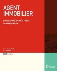 AGENT IMMOBILIER 2017. STATUT JURIDIQUE . ACHAT - VENTE . LOCATION - GESTION - 18E ED.