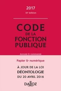 CODE DE LA FONCTION PUBLIQUE 2017, ANNOTE ET COMMENTE - 16E ED.