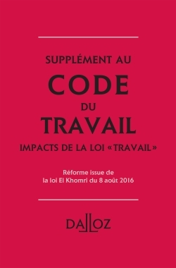 SUPPLEMENT AU CODE DU TRAVAIL 2016 - IMPACTS DE LA LOI TRAVAIL