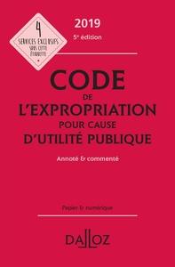 CODE DE L'EXPROPRIATION POUR CAUSE D'UTILITE PUBLIQUE 2019, ANNOTE ET COMMENTE - 5E ED.
