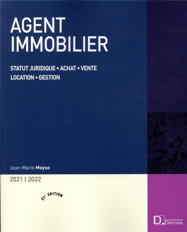 AGENT IMMOBILIER 2021/22 - 21E ED. - STATUT JURIDIQUE . ACHAT . VENTE . LOCATION . GESTION