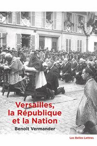 VERSAILLES, LA REPUBLIQUE ET LA NATION