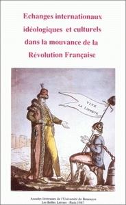 ECHANGES INTERNATIONAUX IDEOLOGIQUES ET CULTURELS DANS LA MOUVANCE DE  LA REVOLUTION FRANCAISE