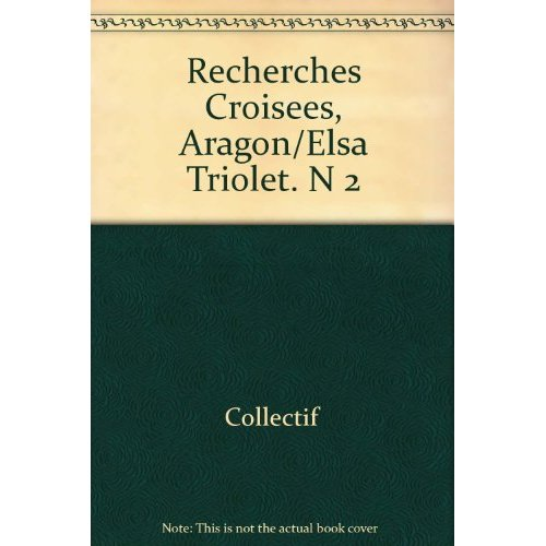 RECHERCHES CROISEES, ARAGON/ELSA TRIOLET. N 2