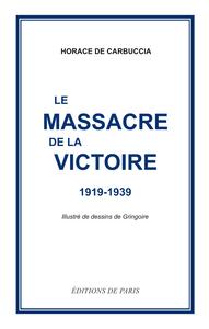 LE MASSACRE DE LA VICTOIRE 1919-1939