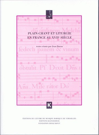 PLAIN-CHANT ET LITURGIE EN FRANCE AU XVIIE SIECLE