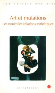 ART ET MUTATIONS - LES NOUVELLES RELATIONS ESTHETIQUES