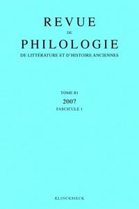 REVUE DE PHILOLOGIE, DE LITTERATURE ET D'HISTOIRE ANCIENNES VOLUME 81 - FASCICULE 1