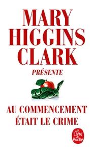 M.HIGGINS CLARK PRESENTE : AU COMMENCEMENT ETAIT LE CRIME