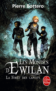 LA FORET DES CAPTIFS (LES MONDES D'EWILAN, TOME 1)