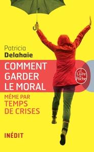 COMMENT GARDER LE MORAL (MEME PAR TEMPS DE CRISES)