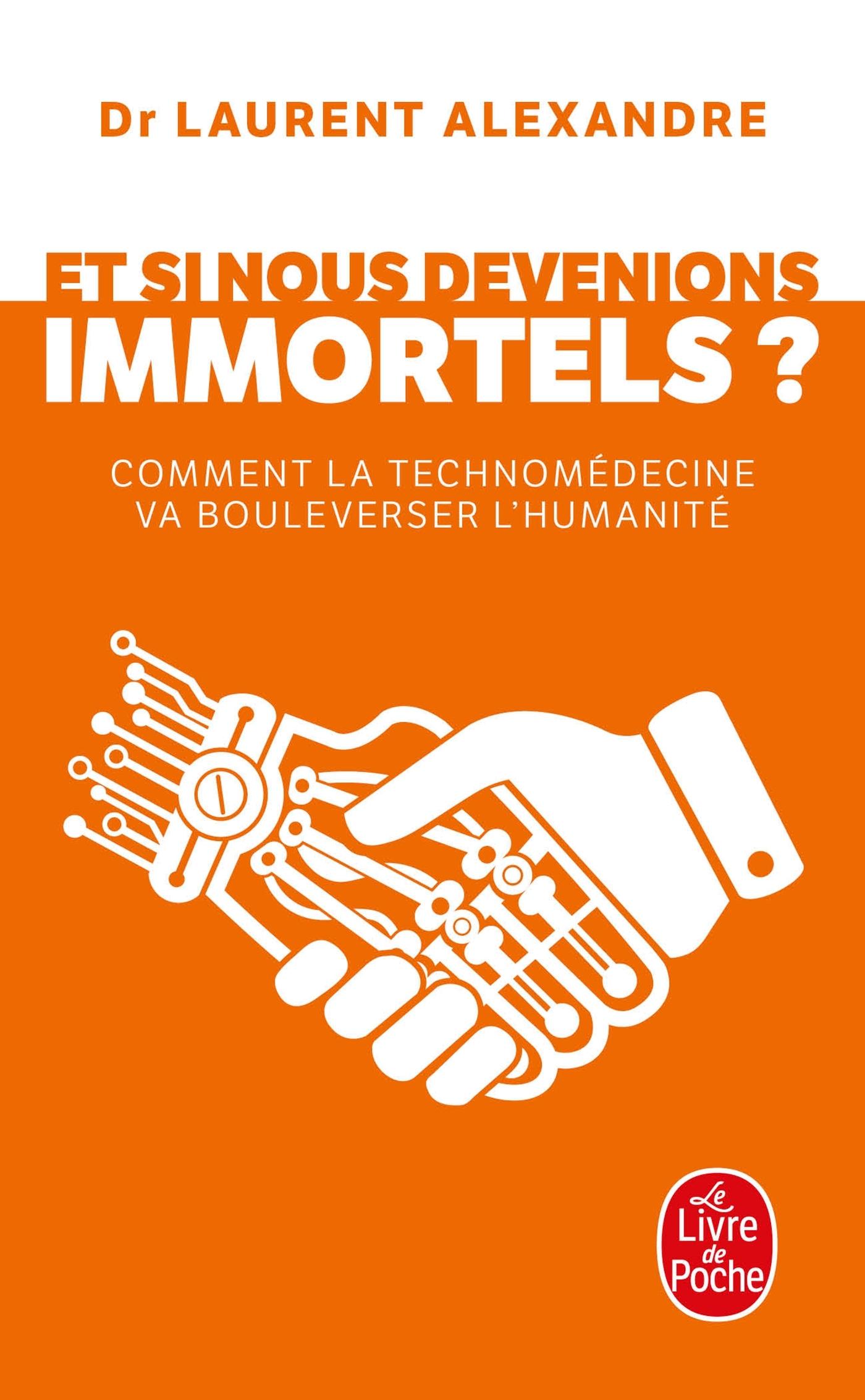 ET SI NOUS DEVENIONS IMMORTELS ? - COMMENT LA TECHNOMEDECINE VA BOULEVERSER L HUMANITE