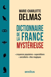 DICTIONNAIRE DE LA FRANCE MYSTERIEUSE