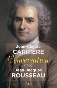 CONVERSATION AVEC JEAN JACQUES ROUSSEAU