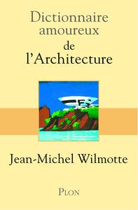 DICTIONNAIRE AMOUREUX DE L'ARCHITECTURE