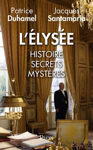 L'ELYSEE : HISTOIRE, SECRETS, MYSTERES