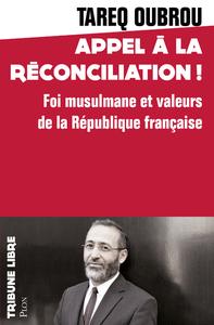 APPEL A LA RECONCILIATION ! - FOI MUSULMANE ET VALEURS DE LA REPUBLIQUE FRANCAISE