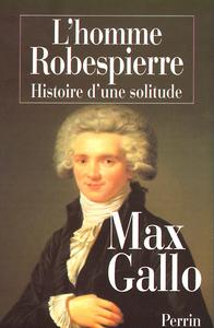 L'HOMME ROBESPIERRE, HISTOIRE D'UNE SOLITUDE