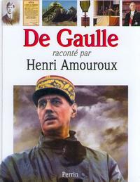 DE GAULLE RACONTE PAR HENRI AMOUROUX