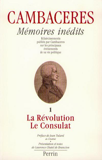 MEMOIRES INEDITS DE CAMBACERES, LA REVOLUTION ET LE CONSULAT VOLUME 1