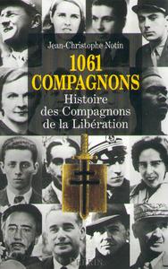 1061 COMPAGNONS, HISTOIRE DES COMPAGNONS DE LA LIBERATION
