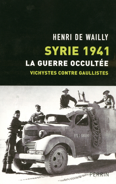 SYRIE 1941 LA GUERRE OCCULTEE, VICHYSTES CONTRE GAULLISTES