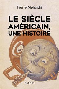 """""""LE SIECLE AMERICAIN"""", UNE HISTOIRE"""