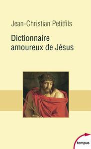 DICTIONNAIRE AMOUREUX DE JESUS