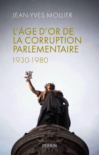 L'AGE D'OR DE LA CORRUPTION PARLEMENTAIRE 1930-1980