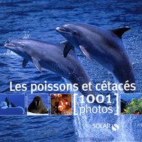 LES POISSONS ET CETACES EN 1001 PHOTOS