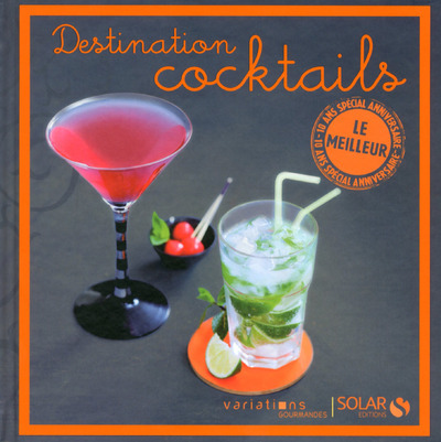 DESTINATION COCKTAILS - LE MEILLEUR DES VARIATIONS GOURMANDES