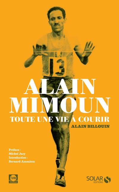 ALAIN MIMOUN - TOUTE UNE VIE A COURIR