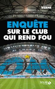 OM : ENQUETE SUR LE CLUB QUI REND FOU