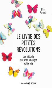 LE LIVRE DES PETITES REVOLUTIONS - LES RITUELS QUI VONT CHANGER VOTRE VIE