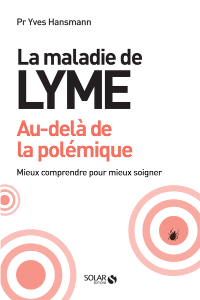 LA MALADIE DE LYME - AU-DELA DE LA POLEMIQUE
