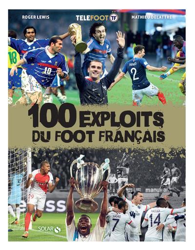 100 EXPLOITS DU FOOT FRANCAIS