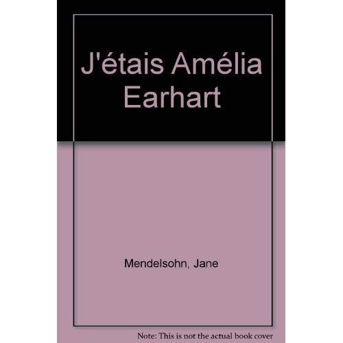 J'ETAIS AMELIA EARHART