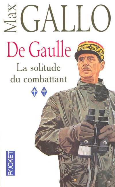 DE GAULLE - TOME 2 LA SOLITUDE DU COMBATTANT