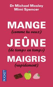 MANGE (COMME TU VEUX), JEUNE (DE TEMPS EN TEMPS), MAIGRIS (RAPIDEMENT)